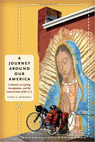 A Journey around Our America: a Memoir on Cycling, Immigration and the Latinoization of the U.S.