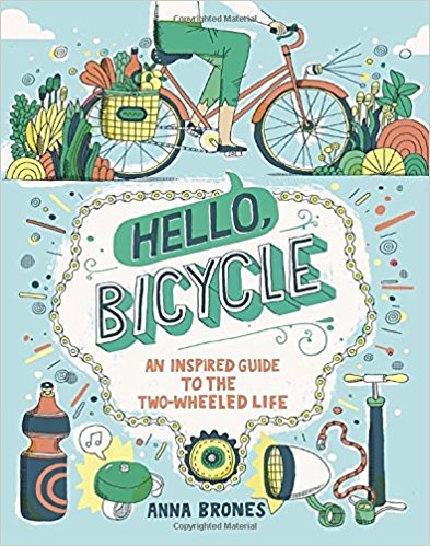 Hello, bicycle : an inspired guide to the two-wheeled life by Anna Brones, illustrations by James Gulliver Hancock