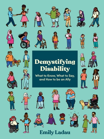 Demystifying Disability: What to Know, What to Say and How to be an Ally
