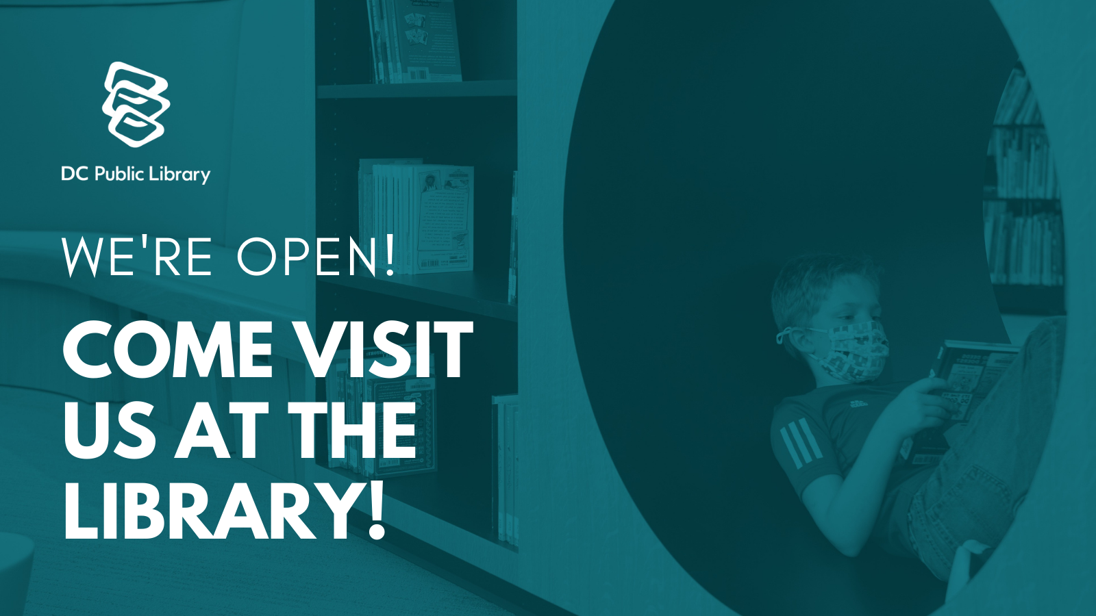 Text: We're Open! Come visit us at the library! Image: DC Public Library Logo and a boy wearing a mask reading in the MLK Children's ROom