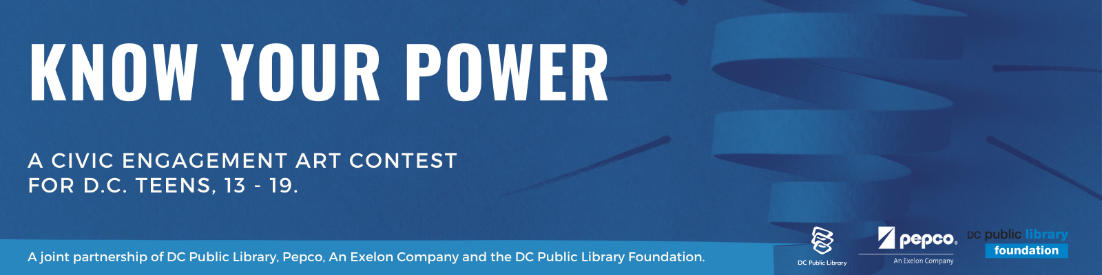 Know our Power - A Civid Engagement Art Contest for D.C. Teens, 13 - 19. A joint partnership of DC Public Library, Pepco, An Exelon Company and the DC Public Library Foundation