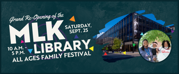 Grand Reopening of the MLK LIbrary All Ages Family Festival on Saturday, Set. 25 from 10 a.m. - 5 p.m.