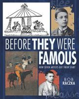 Before They Were Famous: How Seven Artists Got Their Start by Bob Raczka