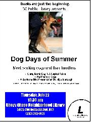 Books are just the beginig. DcC Public Library Presents: Dog Days of Summer. Vet talk. Bomb sniffing dog. Pet Therapy Dogs, will all be present starting at 10:30 AM