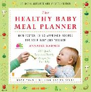 he Healthy Baby Meal Planner: Mom-Tested, Child-Approved Recipes for Your Baby and Toddler