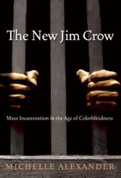 Image oc the cover of Michelle Alexander's book The New Jmi Crow: Mass Incarceration in the Age of Colorblindness
