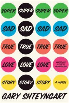 Cover image for the novel Super Sad True Love Story, by Gary Shteyngart