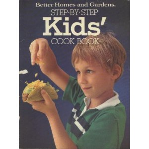 Better Homes and Gardens Step-by-Step Kids' Cookbook