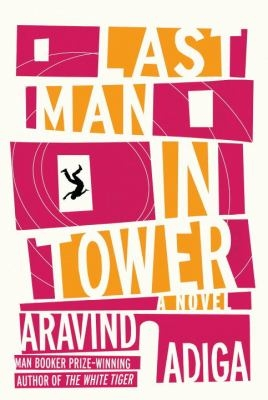 Image of the front cover of Man Booker prize-winning author Aravind Adiga's novel Last Man In Tower