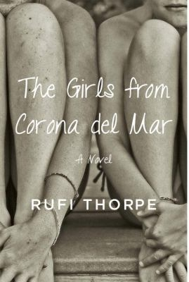Girls from Corona del Mar by Rufi Thorpe