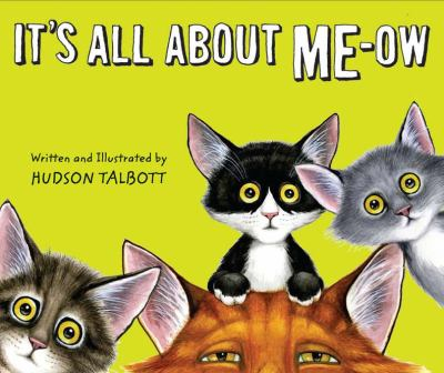 It's All About Me-Ow by Hudson Talbott