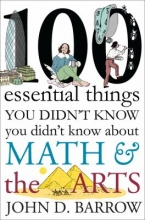100 Essential Things You Didn't Know You Didn't Know About Math and the Arts by John D. Barrow