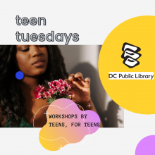 "Picture of a teen girl holding flowers with the words ""Teen Tuesdays, workshop by teens, for teens"""