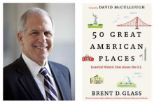 """50 Great American Places:  Essential Historic Sites  Across the U. S."" by Brent D. Glass"