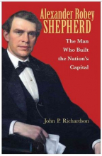 "Cover ""Alexander Robey Shepherd The Man Who Built the Nation's Capital"""