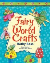 Fairy World Crafts by Kathy Ross