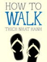 How to Walk by Tich Nhat Hanh