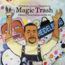 cover art for Magic Trash : a story of Tyree Guyton and his art / J.H. Shapiro