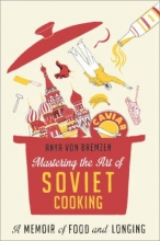 Image of the cover of the nonfiction book Mastering the Art of Soviet Cooking: A Memoir of Food and Longing, by Anya Von Bremzen.