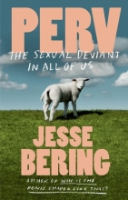 Perv The Sexual Deviant in All of Us by Jess Bering