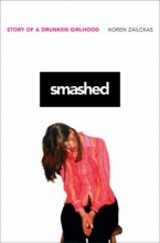 Smashed Story of a Drunken Girlhood by Koren Zailckas