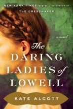 """Daring Ladies of Lowell"" by Kate Alcott"