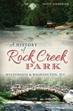 A History of Rock Creek Park by Scott Einberger