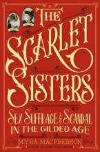 The Scarlet Sisters: Sex, Suffrage and Scandal in The Gilded Age