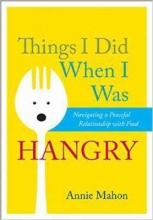 Things I Did When I Was Hangry by Annie Mahon
