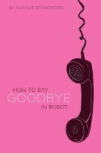 "Book cover for ""How to say goodbye in Robot"" by Natalie Standiford."
