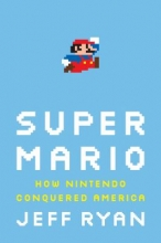 "Book cover for ""Super Mario : how Nintendo conquered America "" by Jeff Ryan."