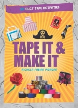 Tape it & make it : 101 duct tape activities by Richela Fabian Morgan book cover.