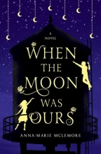 When the Moon Was Ours, by Anna Marie McLemore