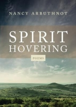 """Spirit Hovering: poems"" by Nancy Arbuthnot"