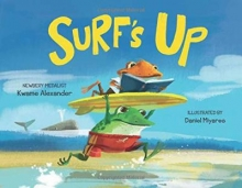 Surf's Up written by Kwame Alexander and illustrated by Daniel Miyares