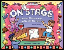 On Stage: Theater Games and Activities for Kids by Lisa Bany-Winters