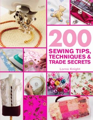 200 Sewing Tips, Tricks and Trade Secrets