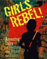 Girls Rebel by Heather Schwartz