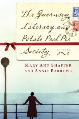 The Guernsey Literaary and Potato Peel Pie Society by M. Shaffer and A. Barrows