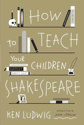 How to Teach Your Children Shakespeare bookcover