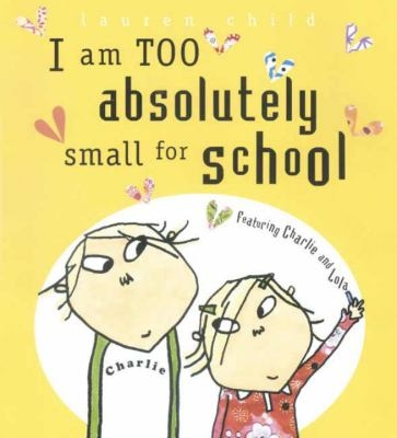 I am too absolutely small for school by Lauren Child Book Cover