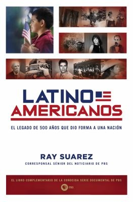 Latino Americans : the 500-year legacy that shaped a nation