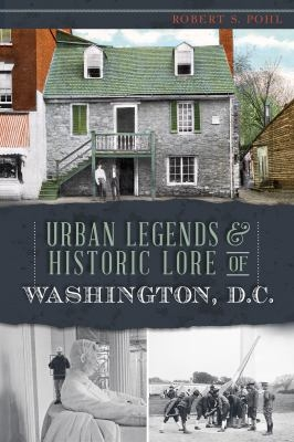 Urban Legends and Historic Lore of Washington DC book cover