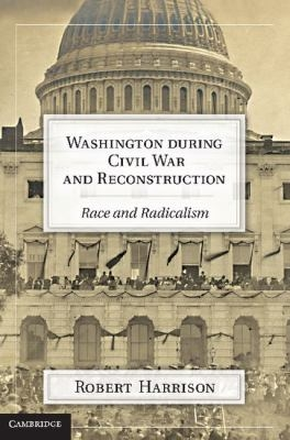 Washington During Civil War and Reconstruction Race and Radicalism