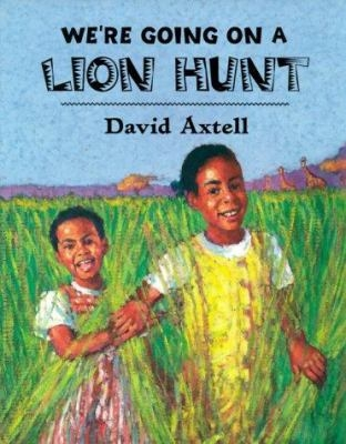 We're Going on a Lion Hunt by David Axtel