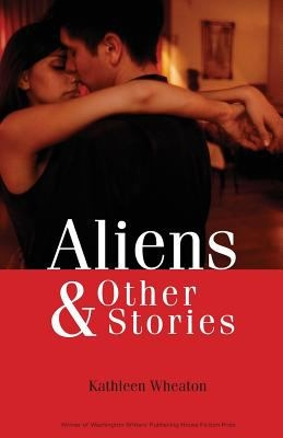 Aliens and Other Stories by Kathleen Wheaton