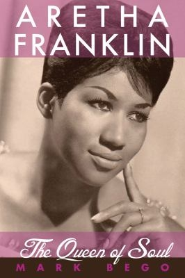 Aretha Franklin : the queen of soul by Mark Bego