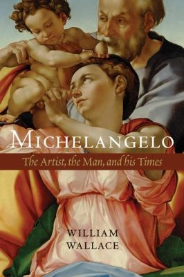 Michelangelo: The Artist, the Man, and His Times