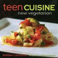 Teen Cuisine: New Vegetarian by Matthew Locricchio