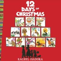 12 Days of Christmas, Illustrated by Rachel Isadora